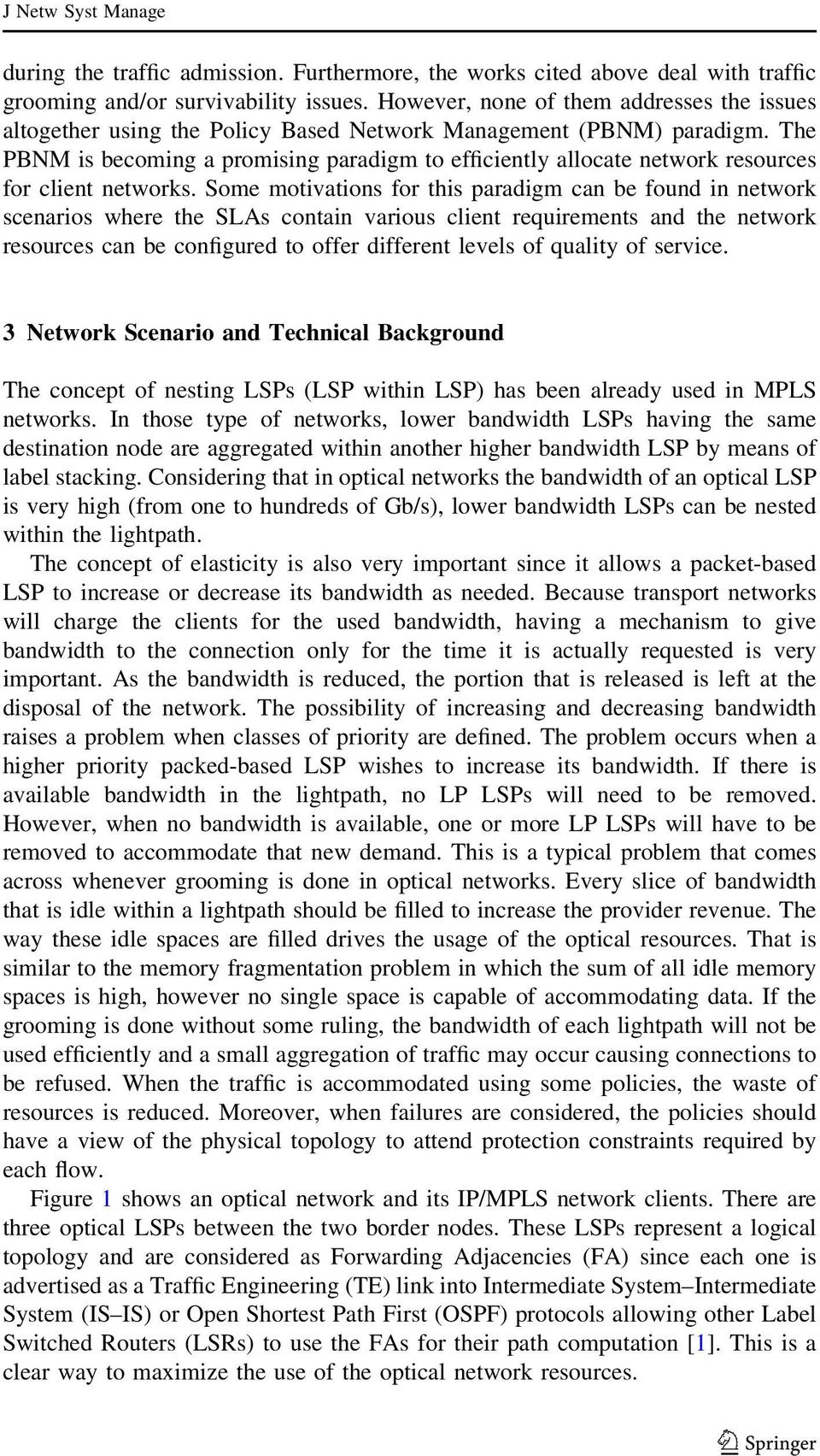 The PBNM is becoming a promising paradigm to efficiently allocate network resources for client networks.