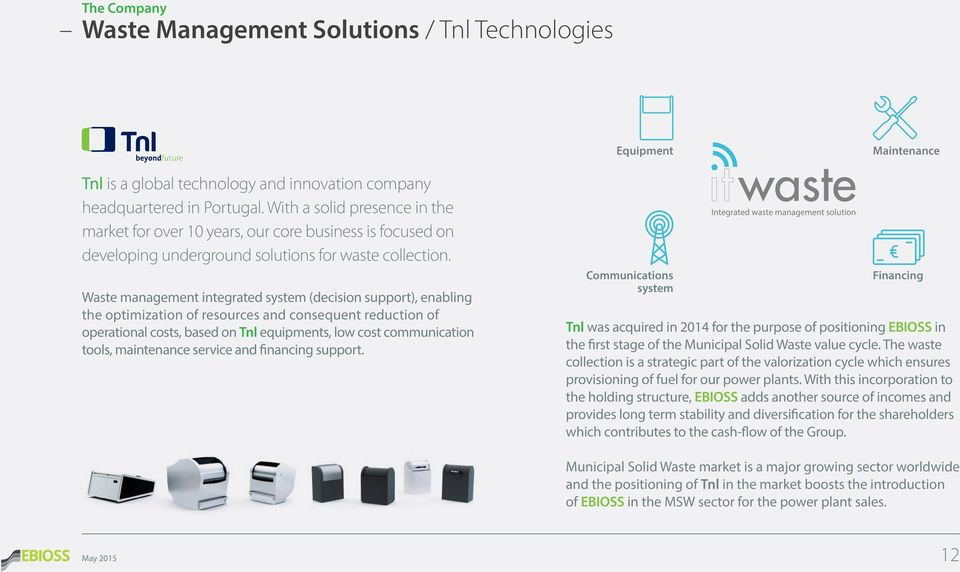 Waste management integrated system (decision support), enabling the optimization of resources and consequent reduction of operational costs, based on Tnl equipments, low cost communication tools,