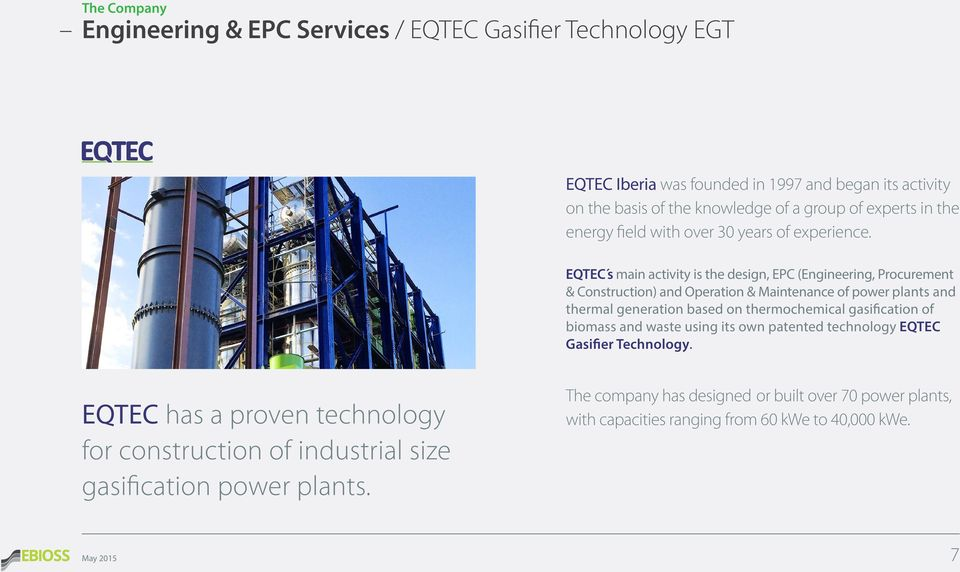 EQTEC ś main activity is the design, EPC (Engineering, Procurement & Construction) and Operation & Maintenance of power plants and thermal generation based on thermochemical