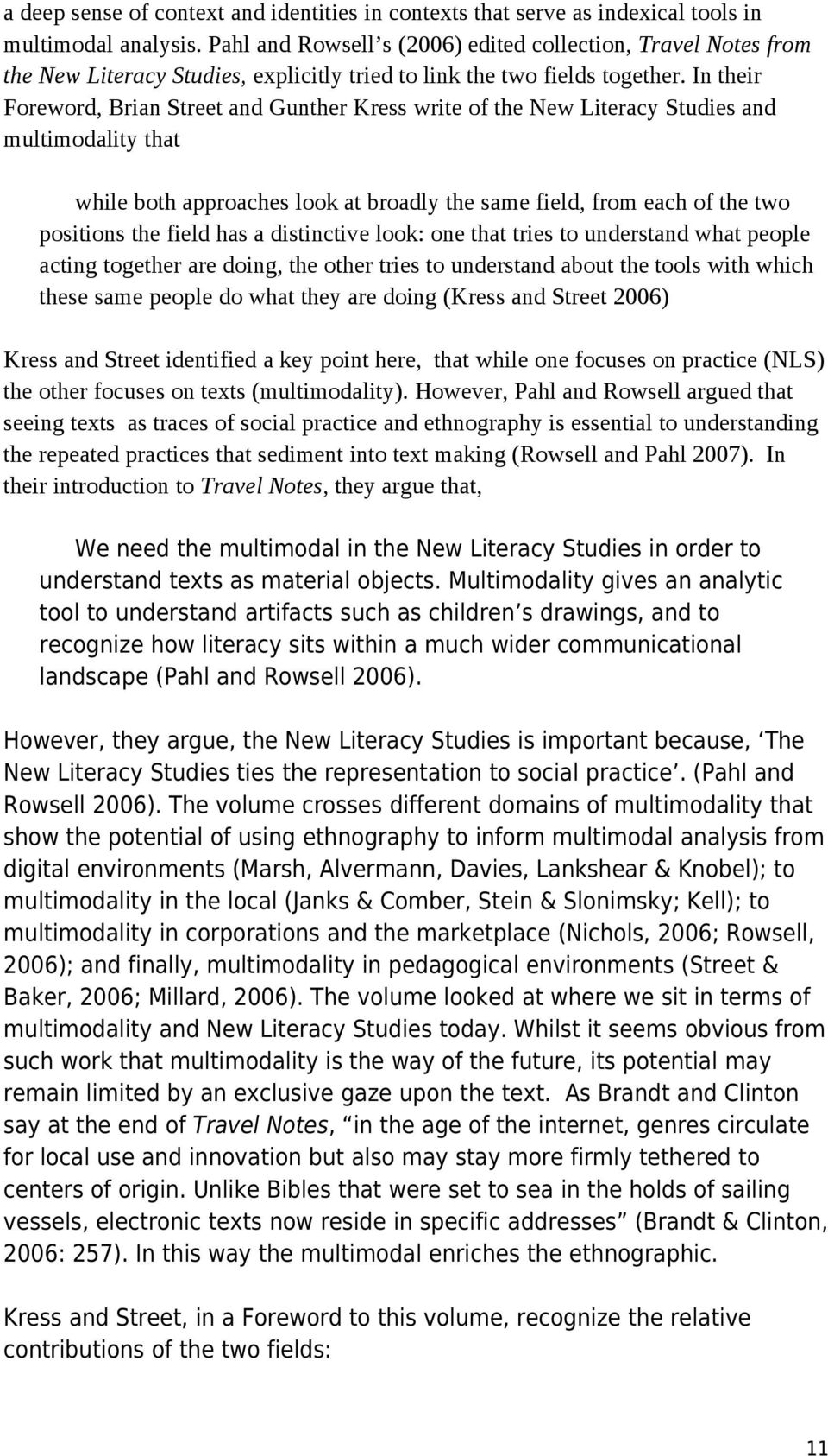 In their Foreword, Brian Street and Gunther Kress write of the New Literacy Studies and multimodality that while both approaches look at broadly the same field, from each of the two positions the