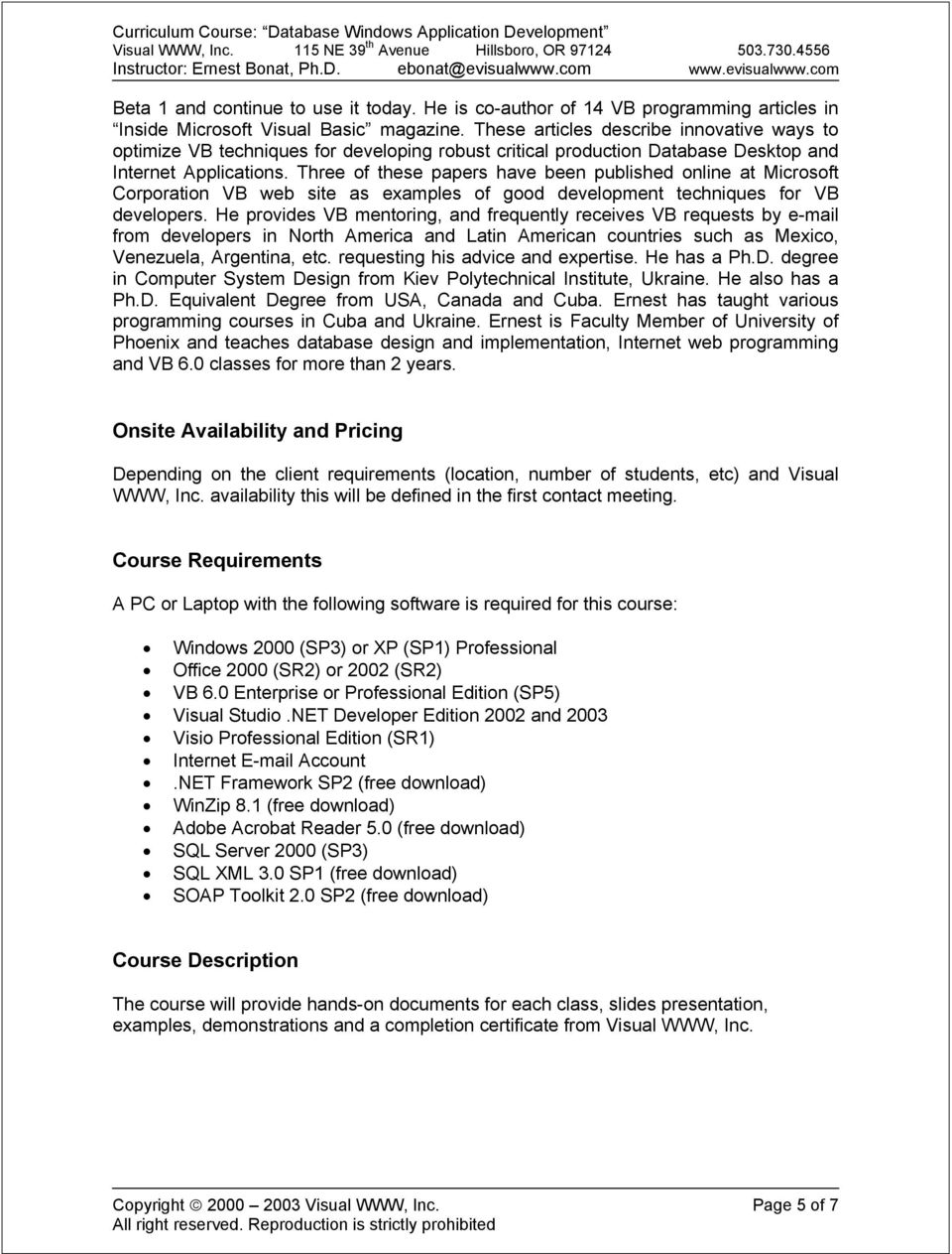 Three of these papers have been published online at Microsoft Corporation VB web site as examples of good development techniques for VB developers.
