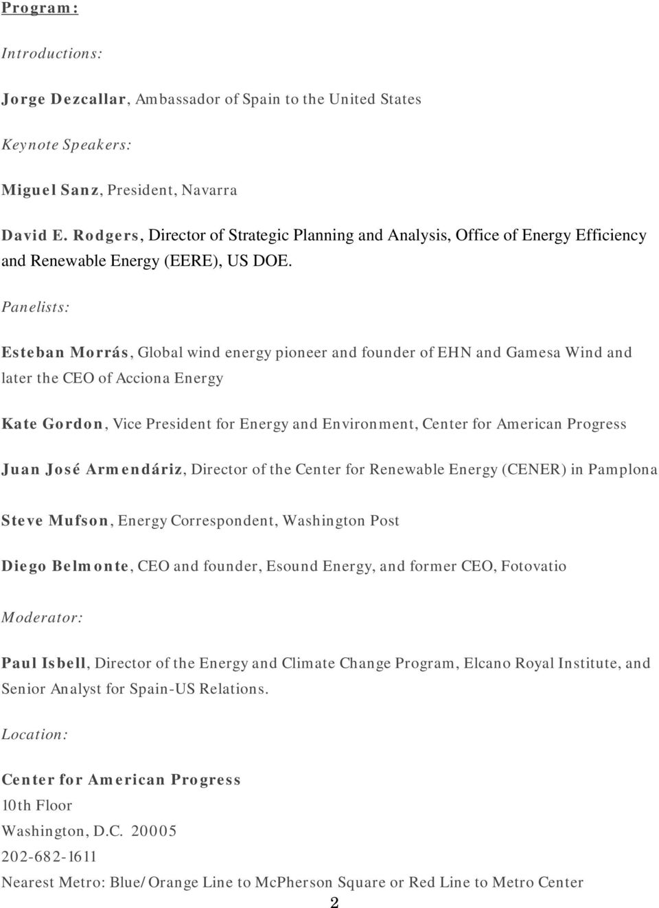 Panelists: Esteban Morrás, Global wind energy pioneer and founder of EHN and Gamesa Wind and later the CEO of Acciona Energy Kate Gordon, Vice President for Energy and Environment, Center for