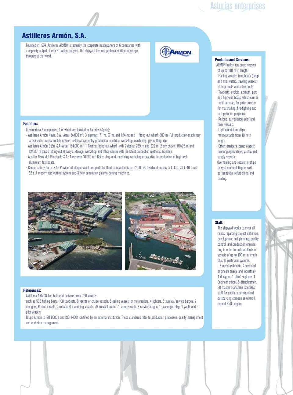 turias (Spain): - Astilleros Armón Navia, S.A.: Area: 34,000 m 2 ; 3 slipways: 71 m, 97 m, and 124 m; and 1 fitting-out wharf: 300 m.