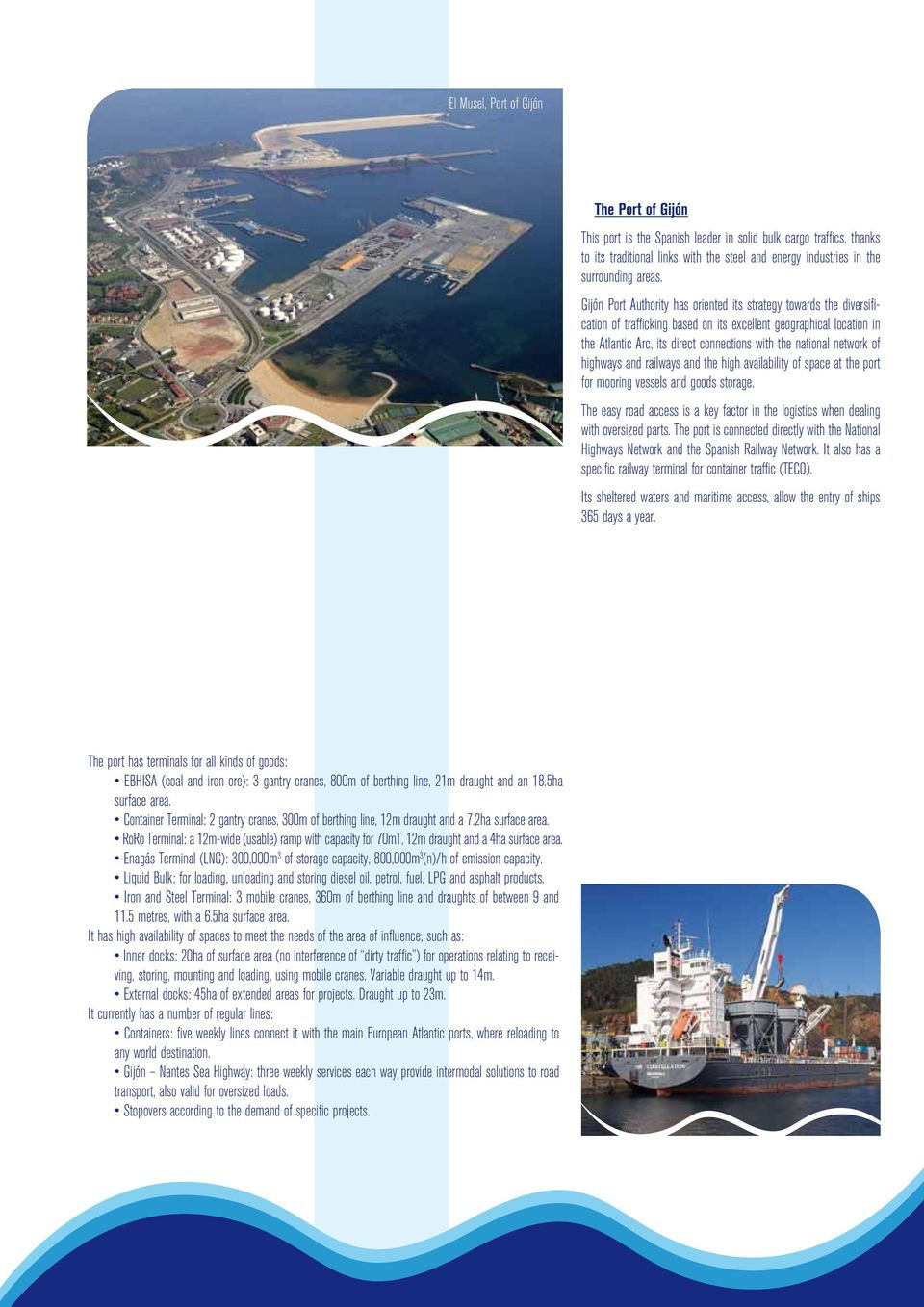 network of highways and railways and the high availability of space at the port for mooring vessels and goods storage.