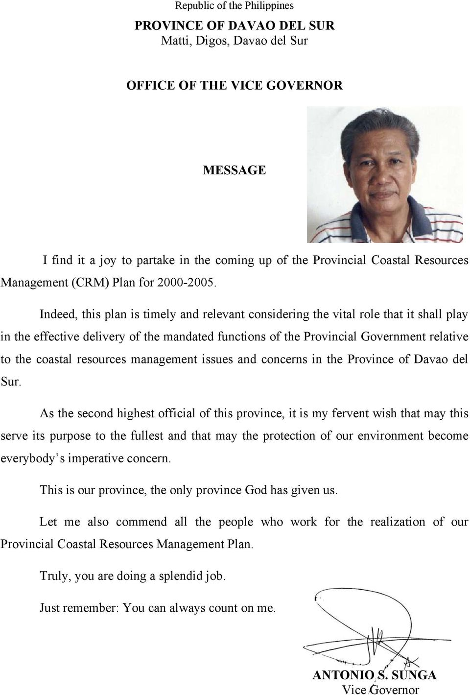 Indeed, this plan is timely and relevant considering the vital role that it shall play in the effective delivery of the mandated functions of the Provincial Government relative to the coastal
