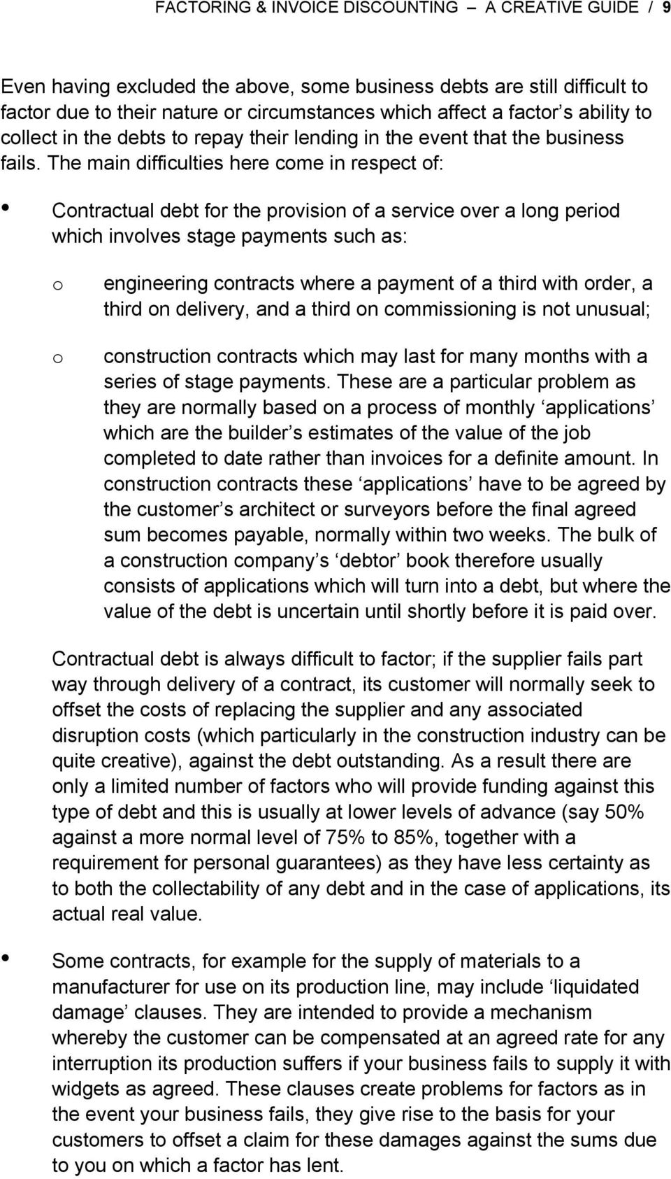 The main difficulties here come in respect of: Contractual debt for the provision of a service over a long period which involves stage payments such as: o o engineering contracts where a payment of a
