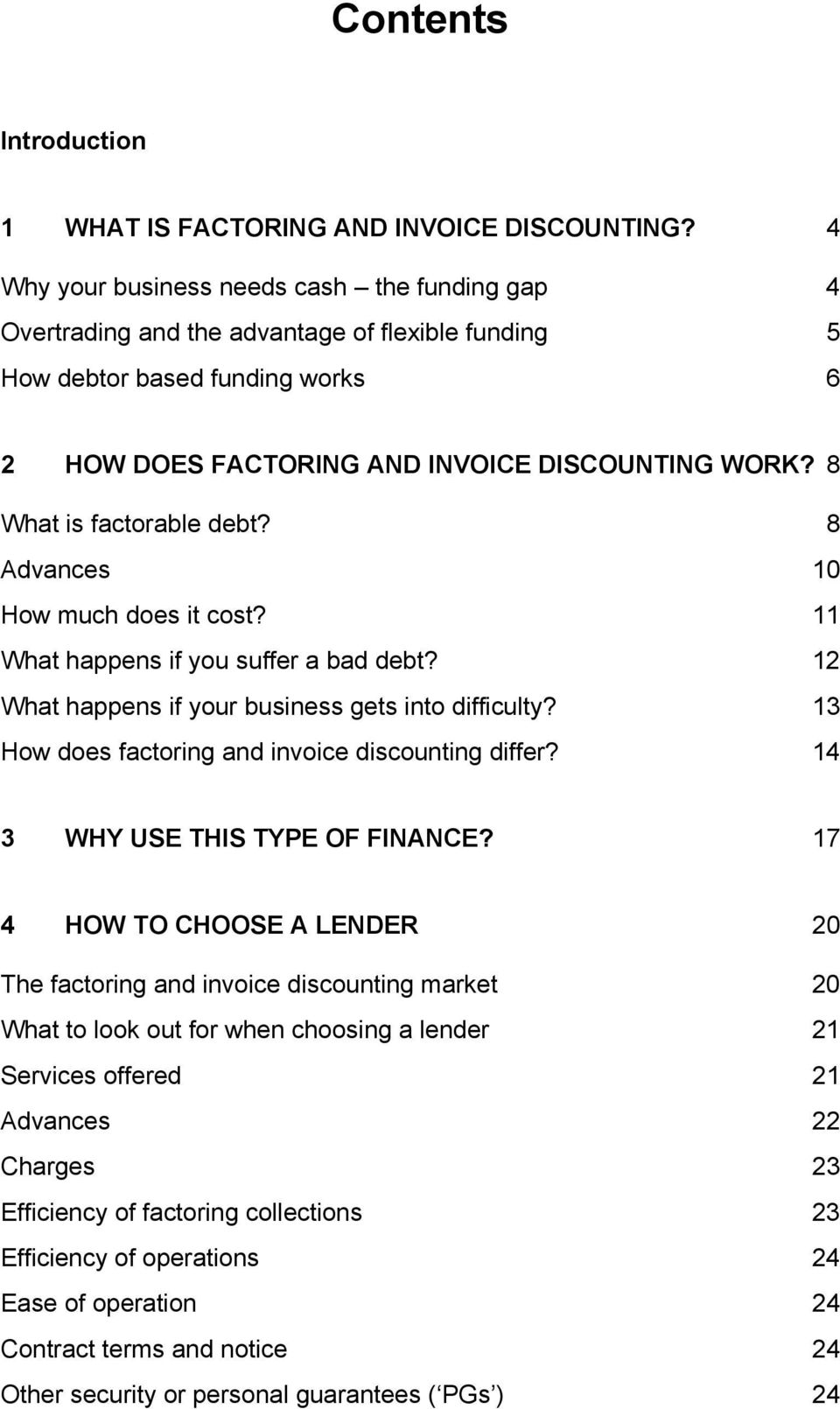 8 What is factorable debt? 8 Advances 10 How much does it cost? 11 What happens if you suffer a bad debt? 12 What happens if your business gets into difficulty?