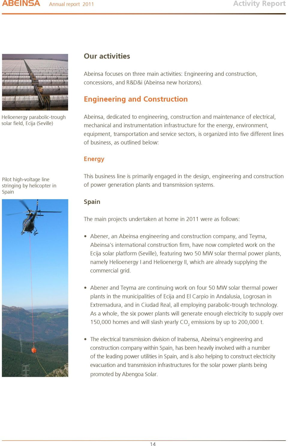 infrastructure for the energy, environment, equipment, transportation and service sectors, is organized into five different lines of business, as outlined below: Energy Pilot high-voltage line