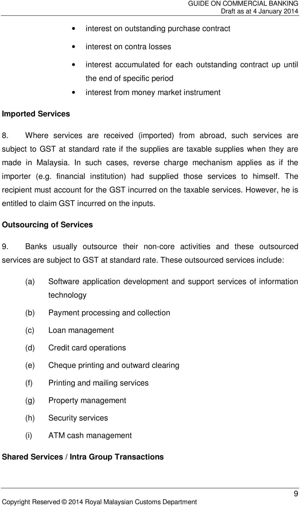 Where services are received (imported) from abroad, such services are subject to GST at standard rate if the supplies are taxable supplies when they are made in Malaysia.
