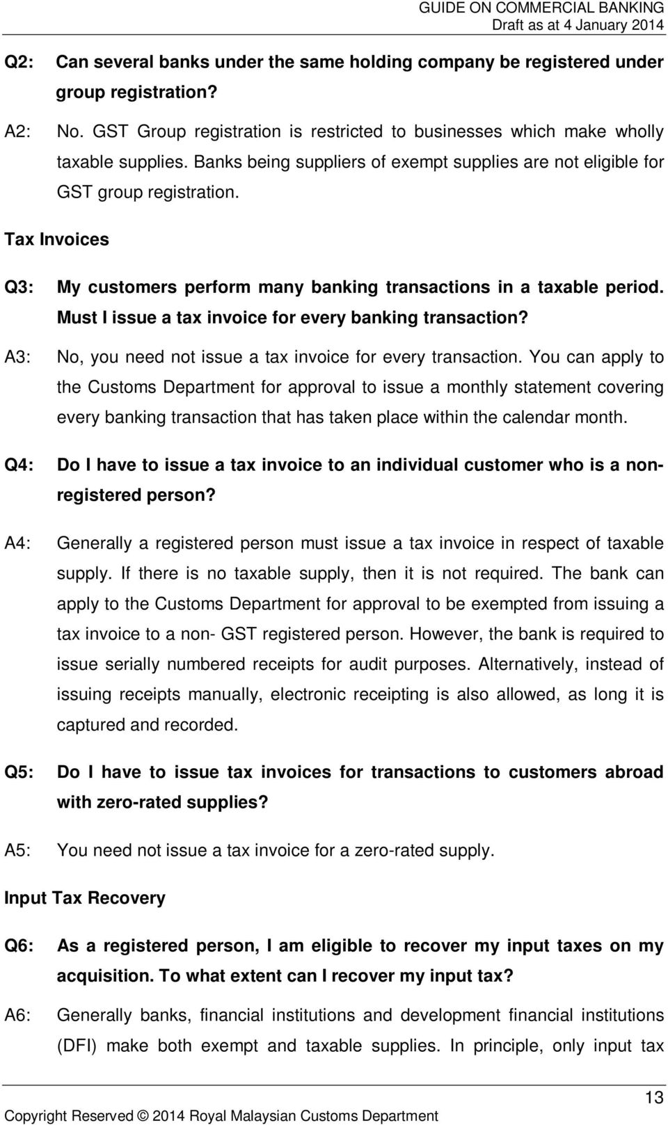 Must I issue a tax invoice for every banking transaction? A3: No, you need not issue a tax invoice for every transaction.