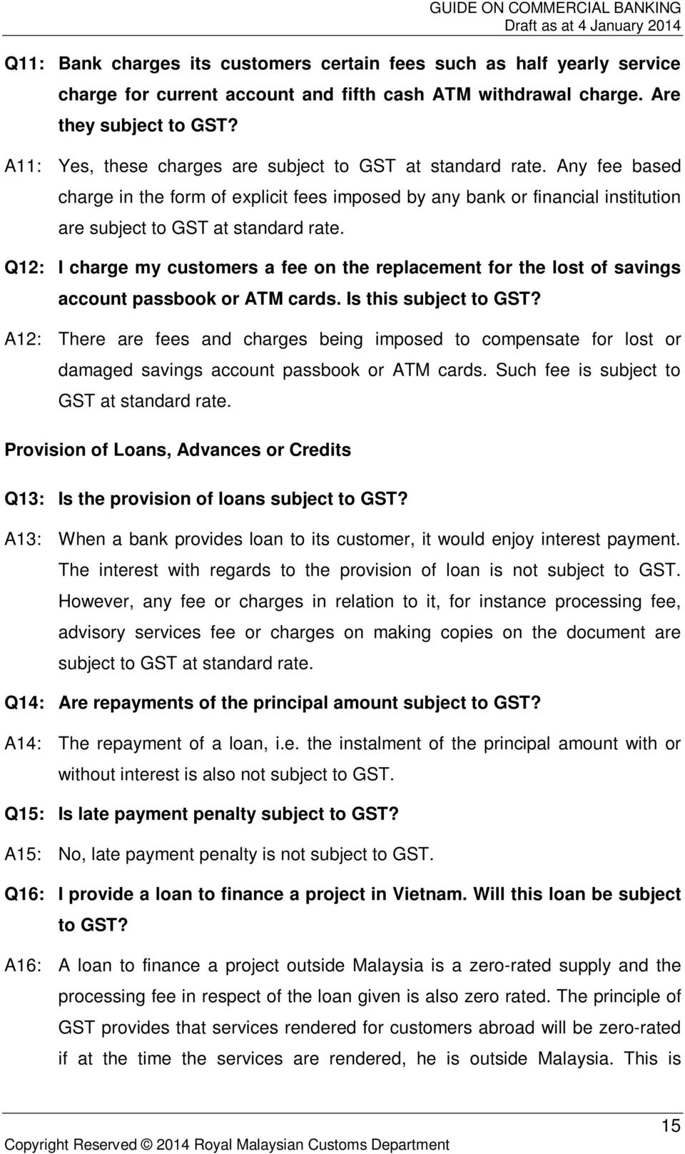 Q12: I charge my customers a fee on the replacement for the lost of savings account passbook or ATM cards. Is this subject to GST?