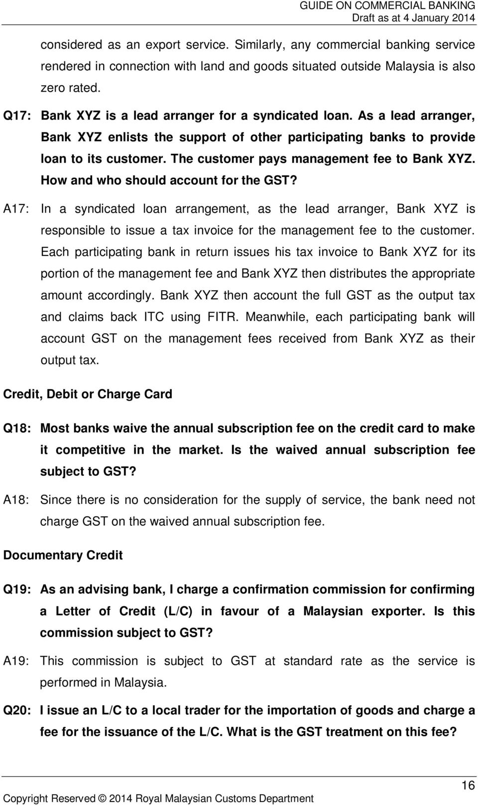 The customer pays management fee to Bank XYZ. How and who should account for the GST?