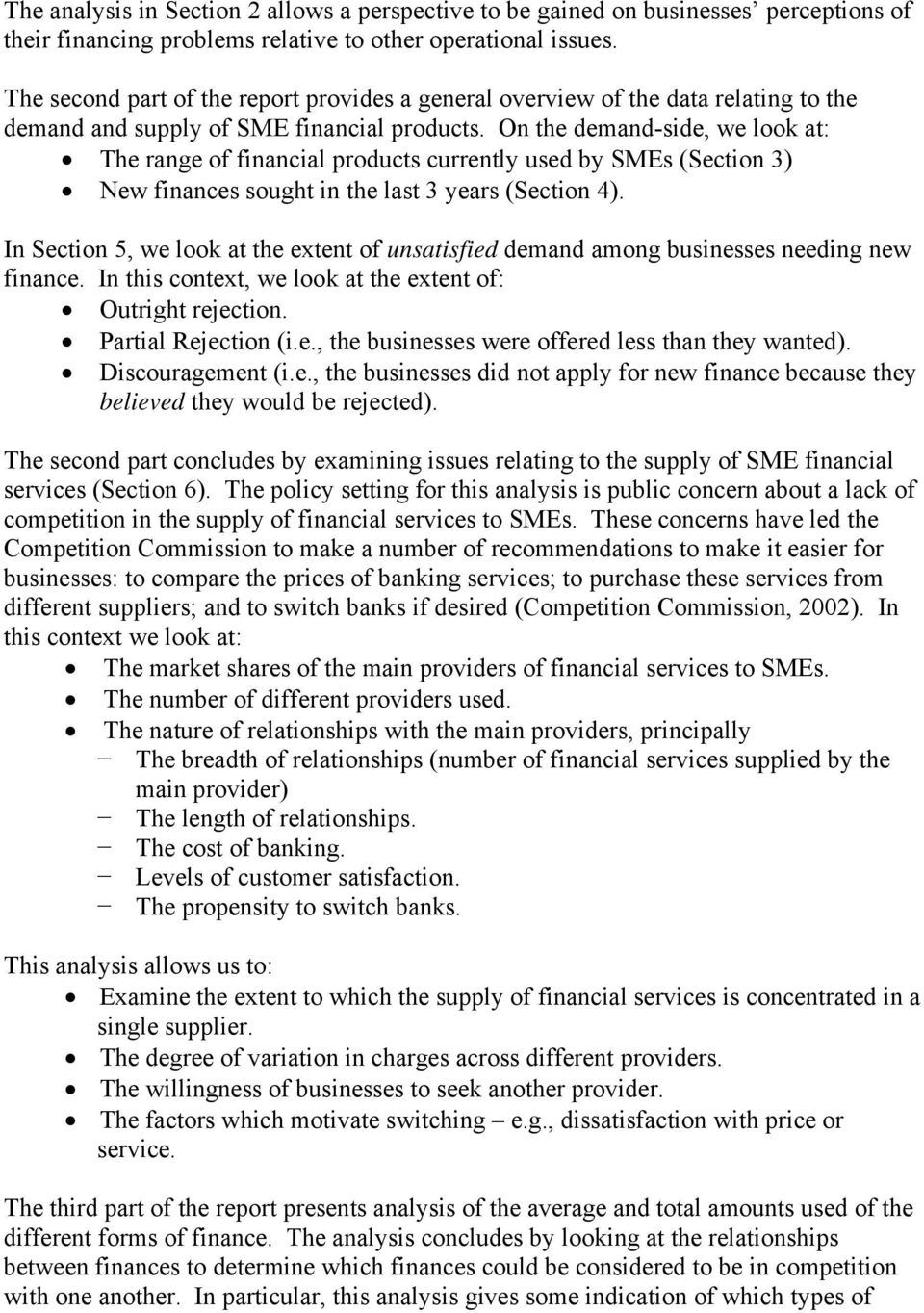 On the demand-side, we look at: The range of financial products currently used by SMEs (Section 3) New finances sought in the last 3 years (Section 4).