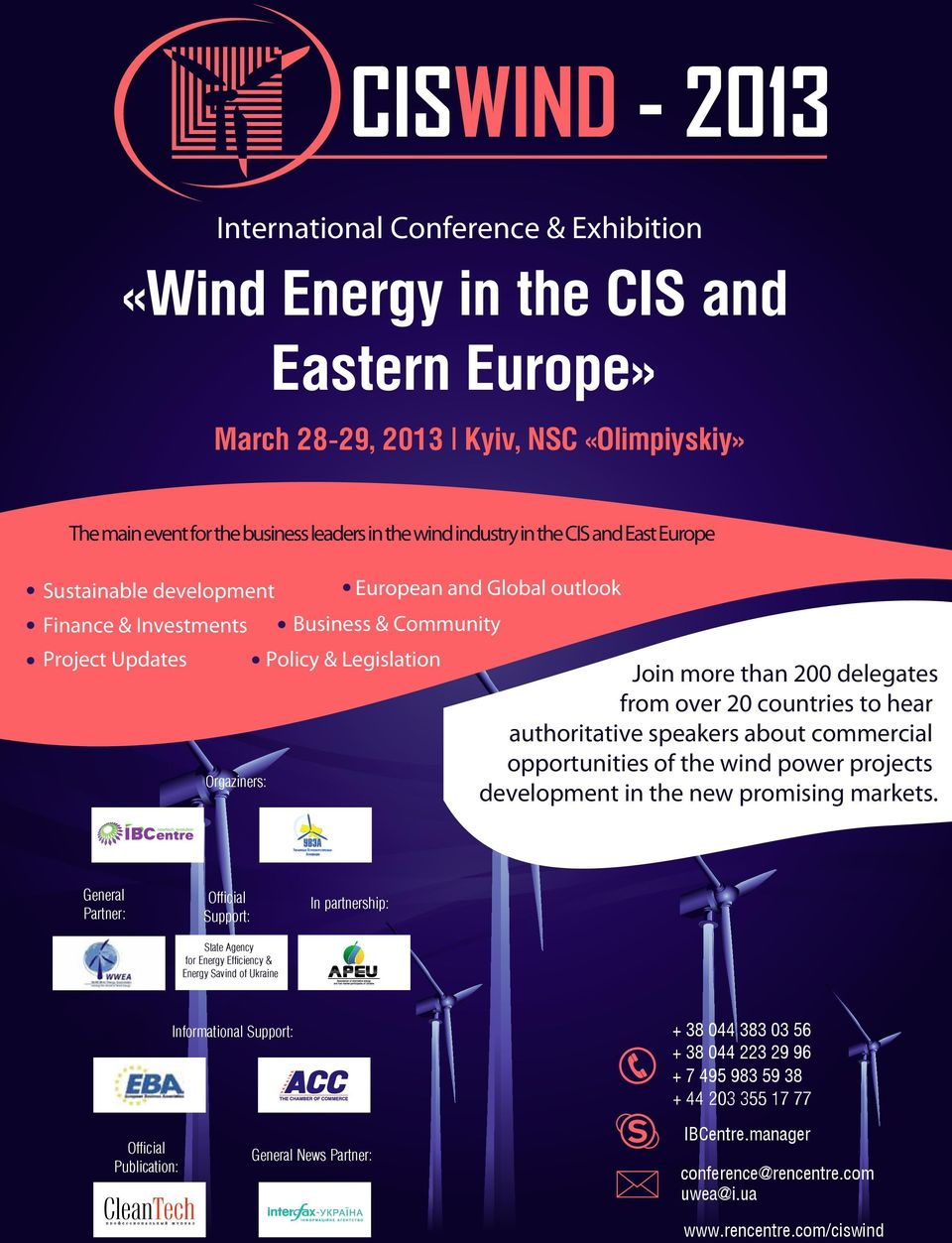 hear authoritative speakers about commercial opportunities of the wind power projects Orgaziners: development in the new promising markets.