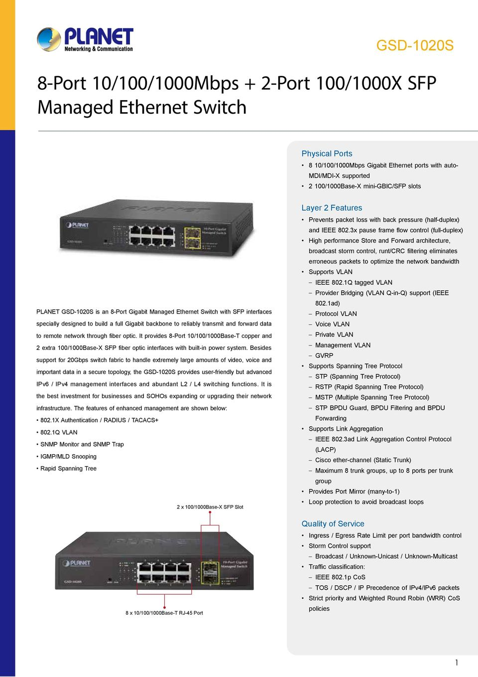 It provides 8-Port 10/100/Base-T copper and 2 extra 100/Base-X SFP fiber optic interfaces with built-in power system.