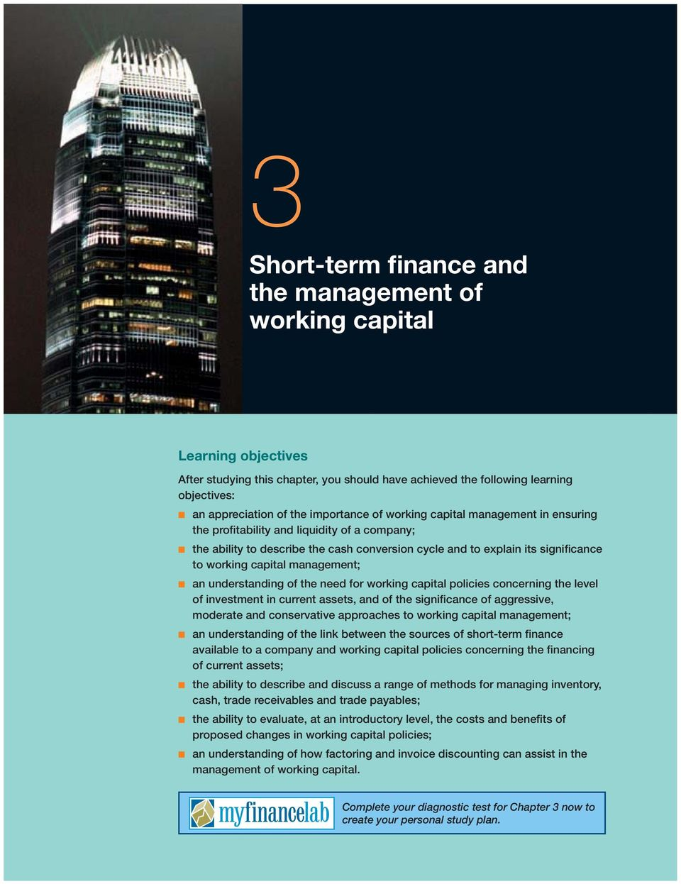 management; an understanding of the need for working capital policies concerning the level of investment in current assets, and of the significance of aggressive, moderate and conservative approaches