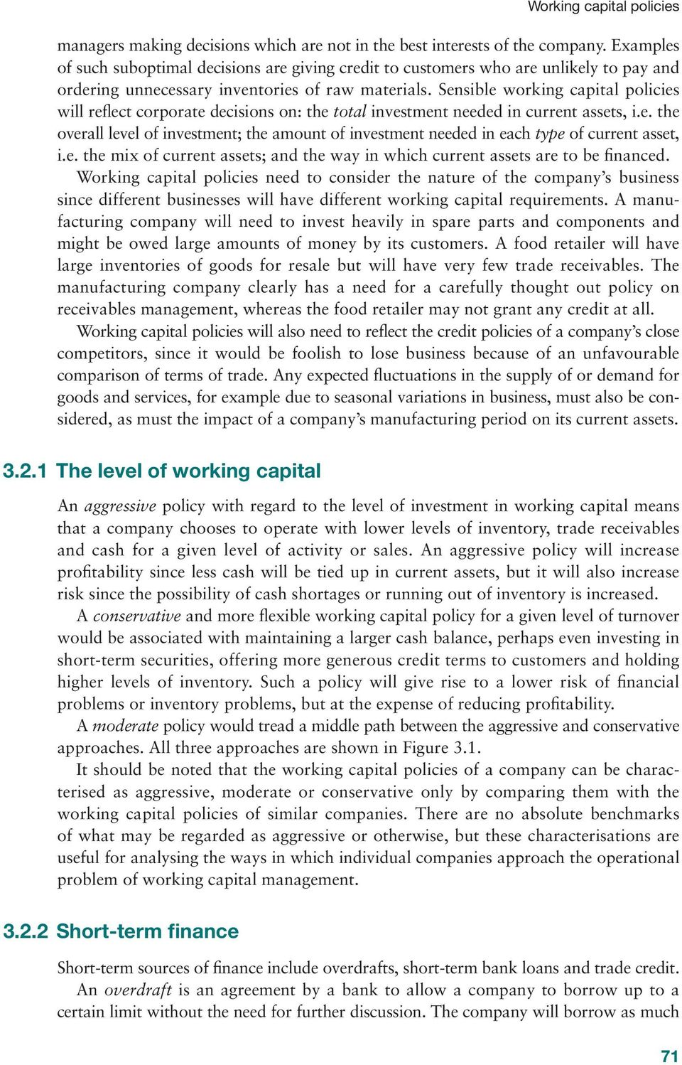 Sensible working capital policies will reflect corporate decisions on: the total investment needed in current assets, i.e. the overall level of investment; the amount of investment needed in each type of current asset, i.