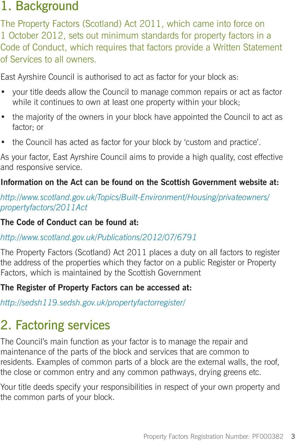 East Ayrshire Council is authorised to act as factor for your block as: your title deeds allow the Council to manage common repairs or act as factor while it continues to own at least one property