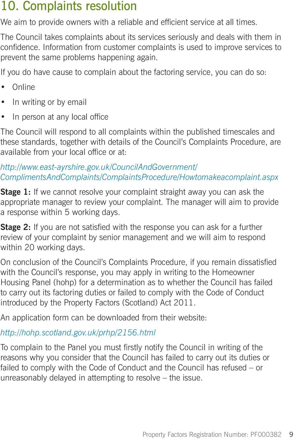 If you do have cause to complain about the factoring service, you can do so: Online In writing or by email In person at any local office The Council will respond to all complaints within the