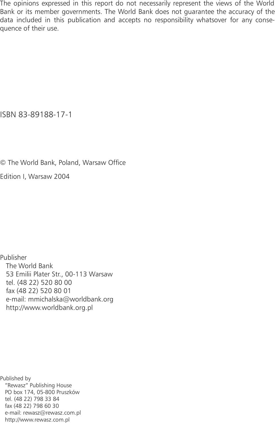 ISBN 83-89188-17-1 The World Bank, Poland, Warsaw Office Edition I, Warsaw 2004 Publisher The World Bank 53 Emilii Plater Str., 00-113 Warsaw tel.