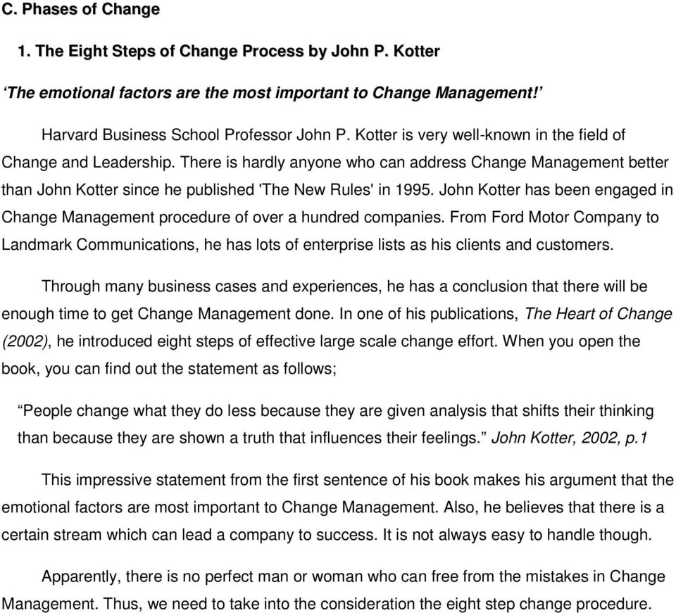 research paper about the heart of change by kotter Purpose: the purpose of this paper is to gather current (2011) arguments and counterarguments in support of the classic change management model proposed by john p kotter in his 1996 book leading change his work was based on his personal business and research experience, and did not reference any.