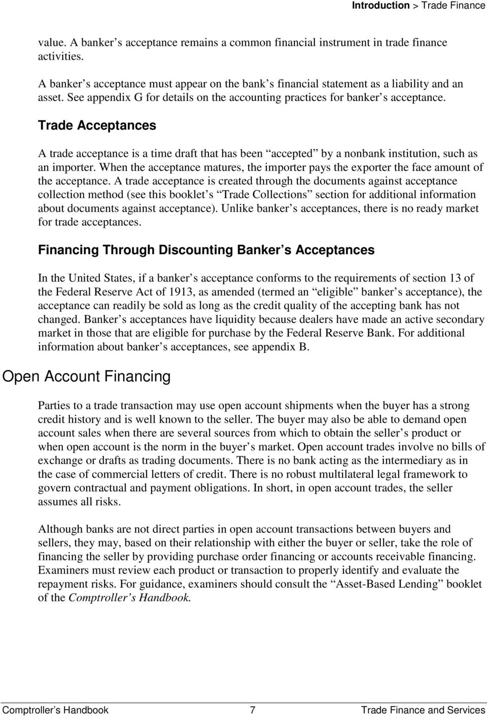 Trade Acceptances A trade acceptance is a time draft that has been accepted by a nonbank institution, such as an importer.
