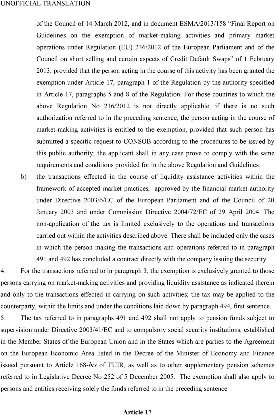 granted the exemption under Article 17, paragraph 1 of the Regulation by the authority specified in Article 17, paragraphs 5 and 8 of the Regulation.