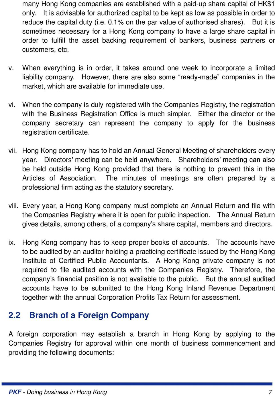But it is sometimes necessary for a Hong Kong company to have a large share capital in order to fulfill the asset backing requirement of bankers, business partners or customers, etc. v.