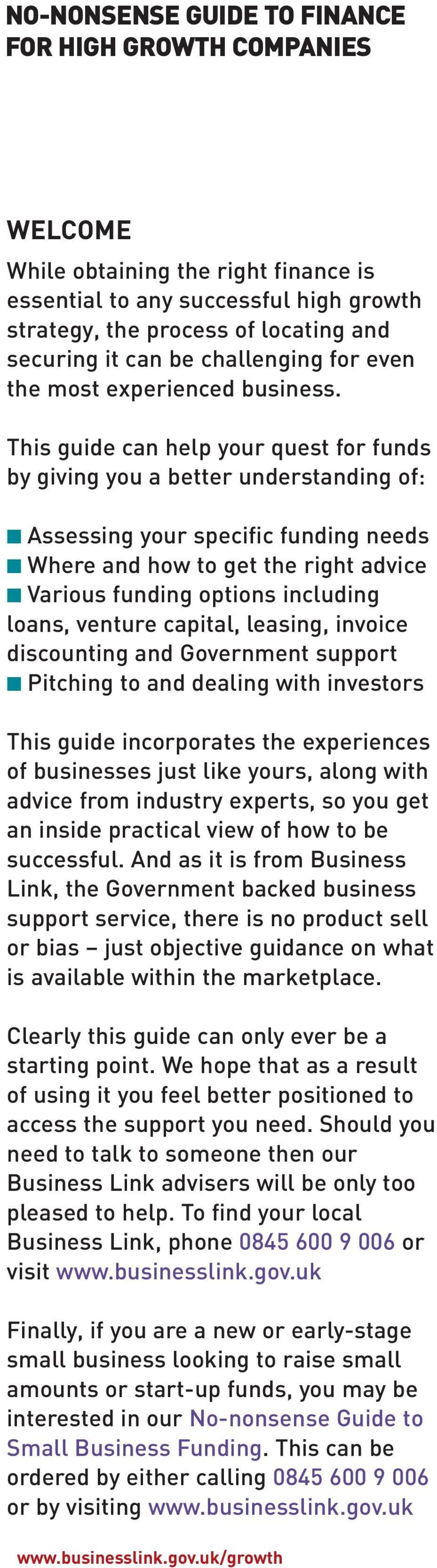 This guide can help your quest for funds by giving you a better understanding of: Assessing your specific funding needs Where and how to get the right advice Various funding options including loans,