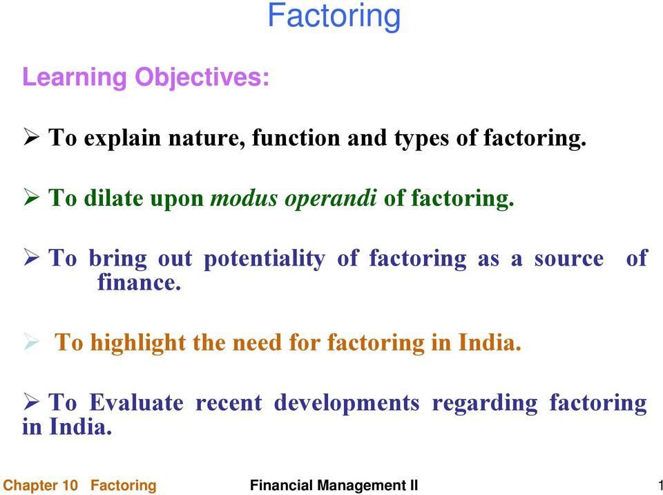 To bring out potentiality of factoring as a source of finance.