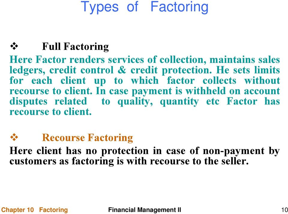 In case payment is withheld on account disputes related to quality, quantity etc Factor has recourse to client.