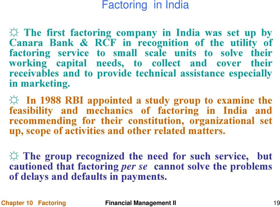 In 1988 RBI appointed a study group to examine the feasibility and mechanics of factoring in India and recommending for their constitution, organizational set up, scope of