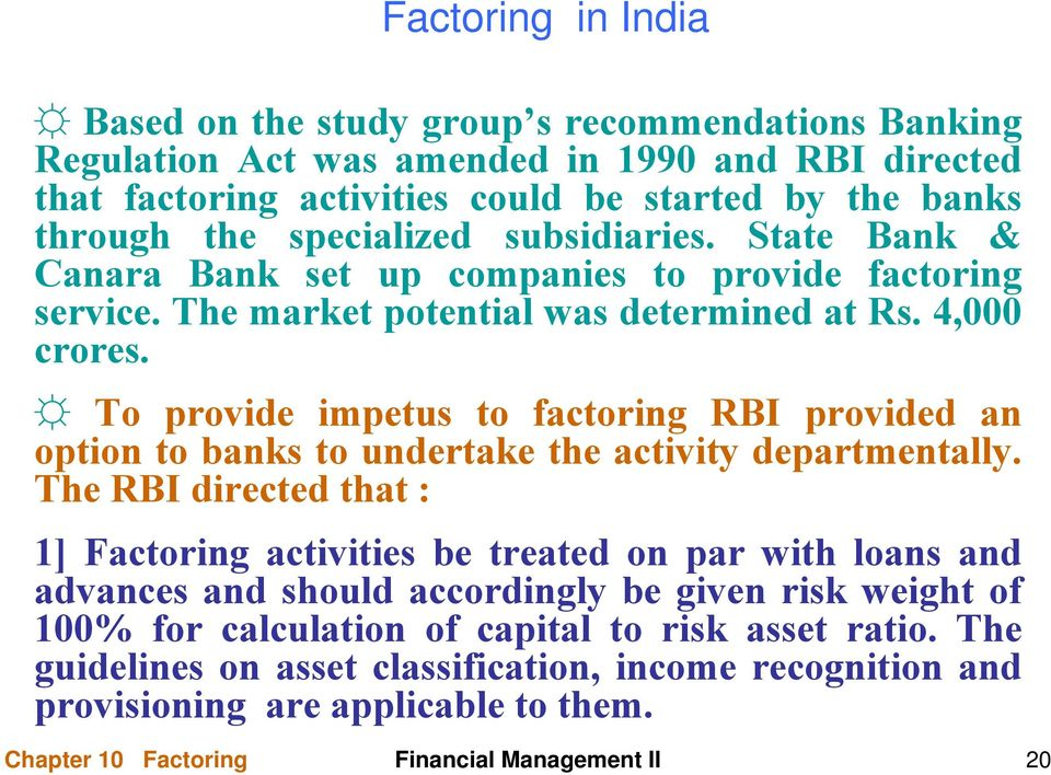 To provide impetus to factoring RBI provided an option to banks to undertake the activity departmentally.