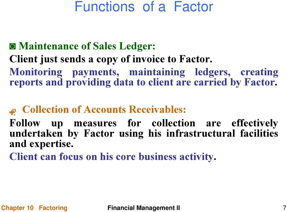 Collection of Accounts Receivables: Follow up measures for collection are effectively undertaken by Factor using