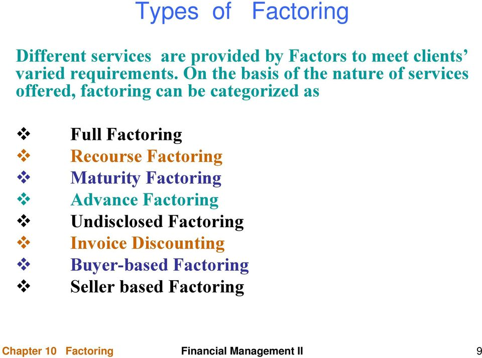 On the basis of the nature of services offered, factoring can be categorized as Full Factoring