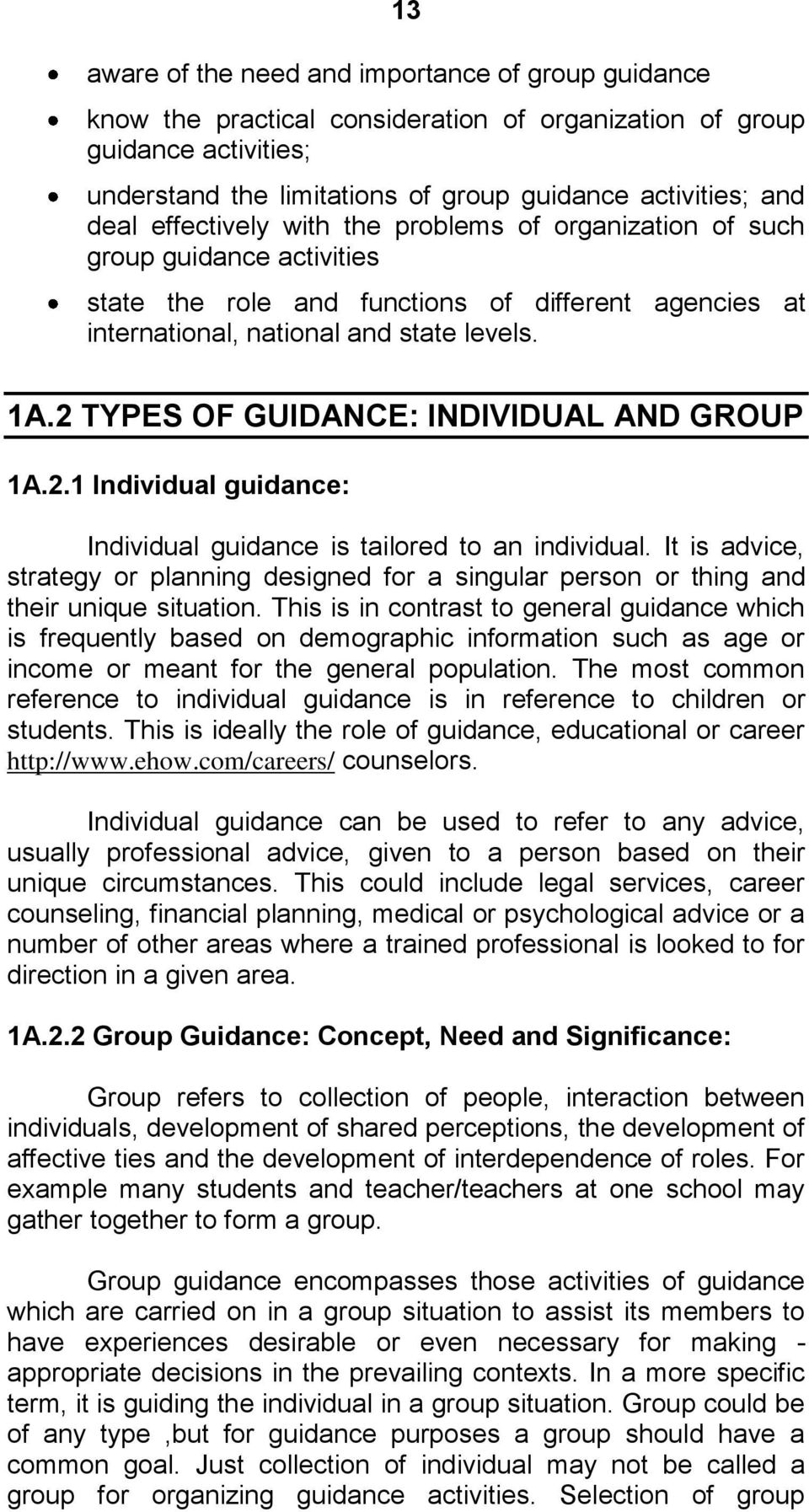 2 TYPES OF GUIDANCE: INDIVIDUAL AND GROUP 1A.2.1 Individual guidance: Individual guidance is tailored to an individual.