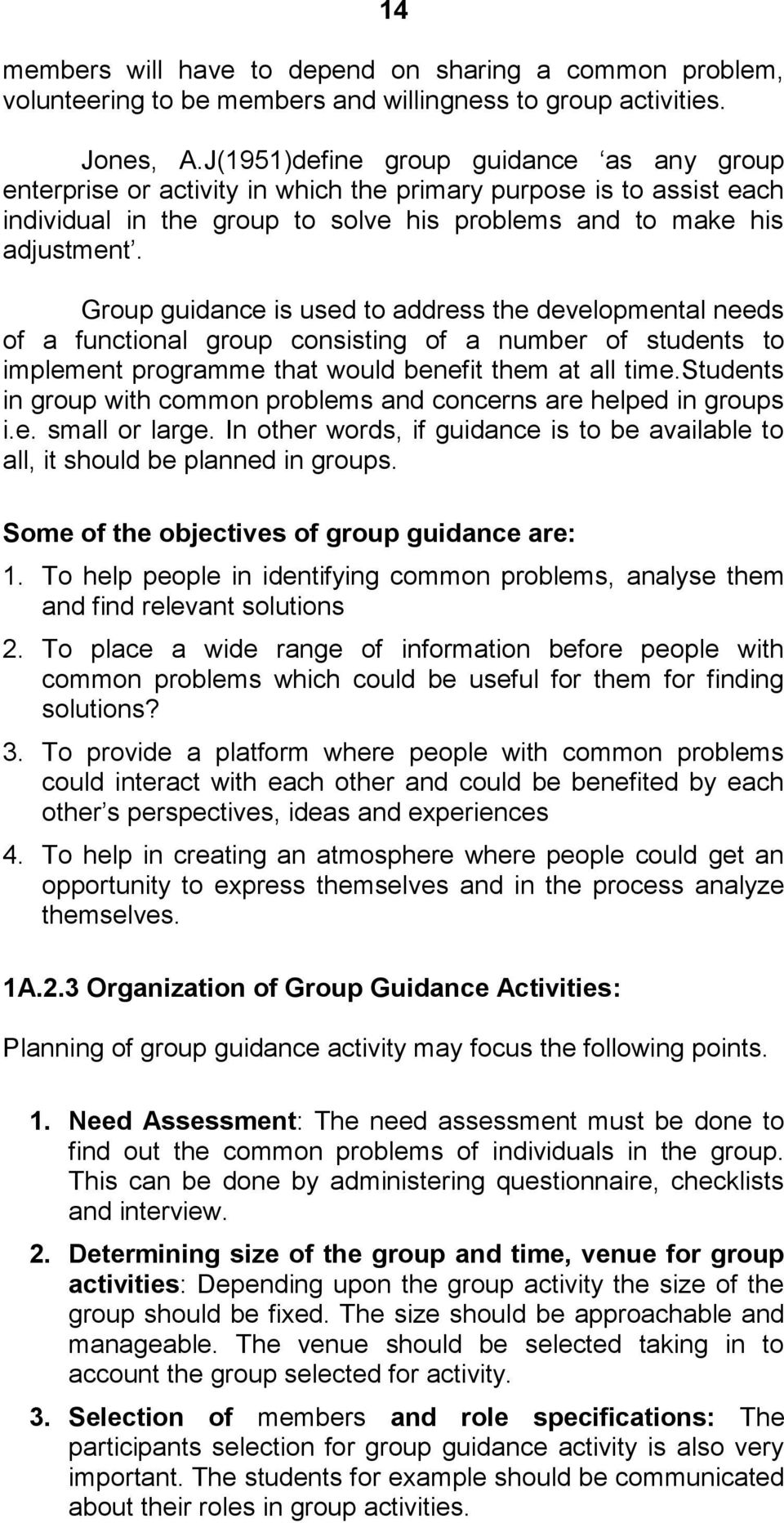 Group guidance is used to address the developmental needs of a functional group consisting of a number of students to implement programme that would benefit them at all time.