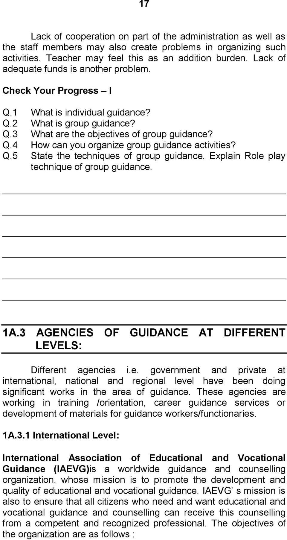 Q.5 State the techniques of group guidance. Explain Role play technique of group guidance. 1A.3 AGENCIES OF GUIDANCE AT DIFFERENT LEVELS: Different agencies i.e. government and private at international, national and regional level have been doing significant works in the area of guidance.