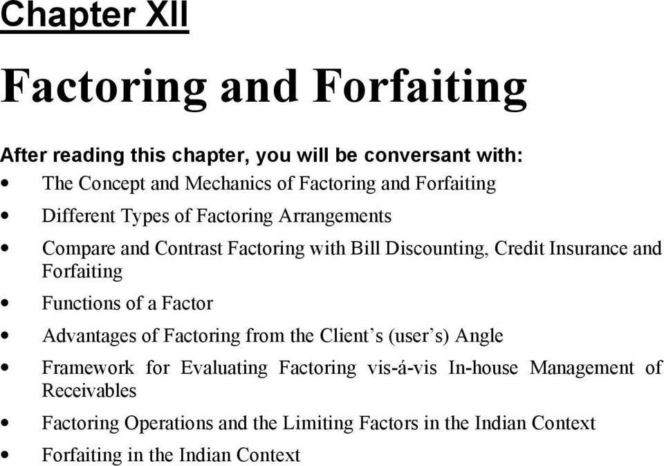 Insurance and Forfaiting Functions of a Factor Advantages of Factoring from the Client s (user s) Angle Framework for Evaluating Factoring