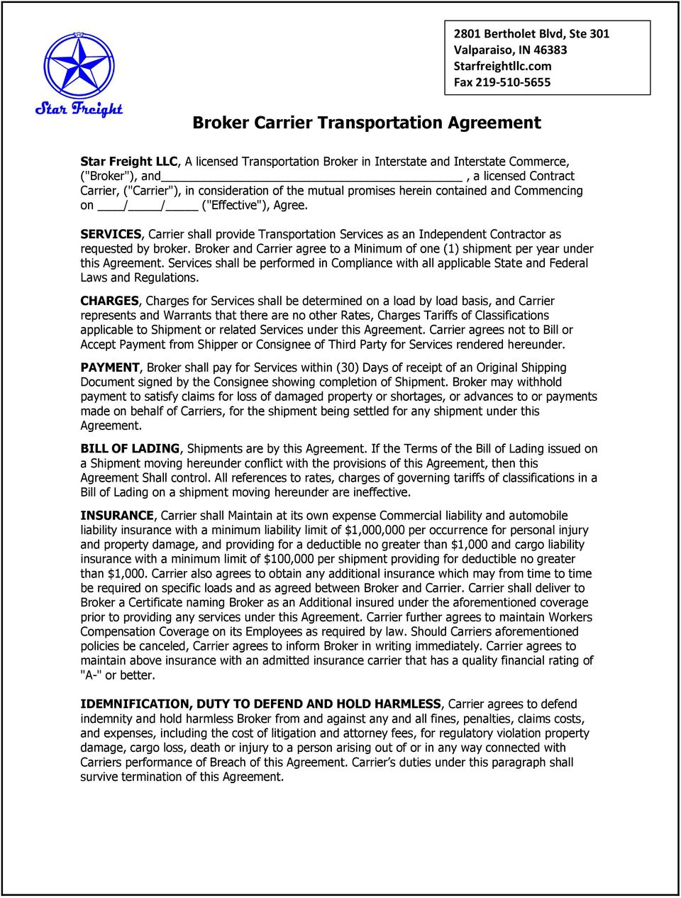 SERVICES, Carrier shall provide Transportation Services as an Independent Contractor as requested by broker. Broker and Carrier agree to a Minimum of one (1) shipment per year under this Agreement.