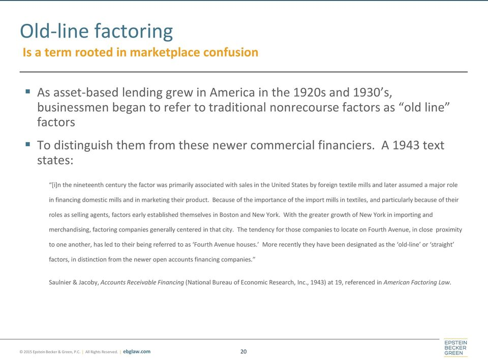 A 1943 text states: [i]n the nineteenth century the factor was primarily associated with sales in the United States by foreign textile mills and later assumed a major role in financing domestic mills