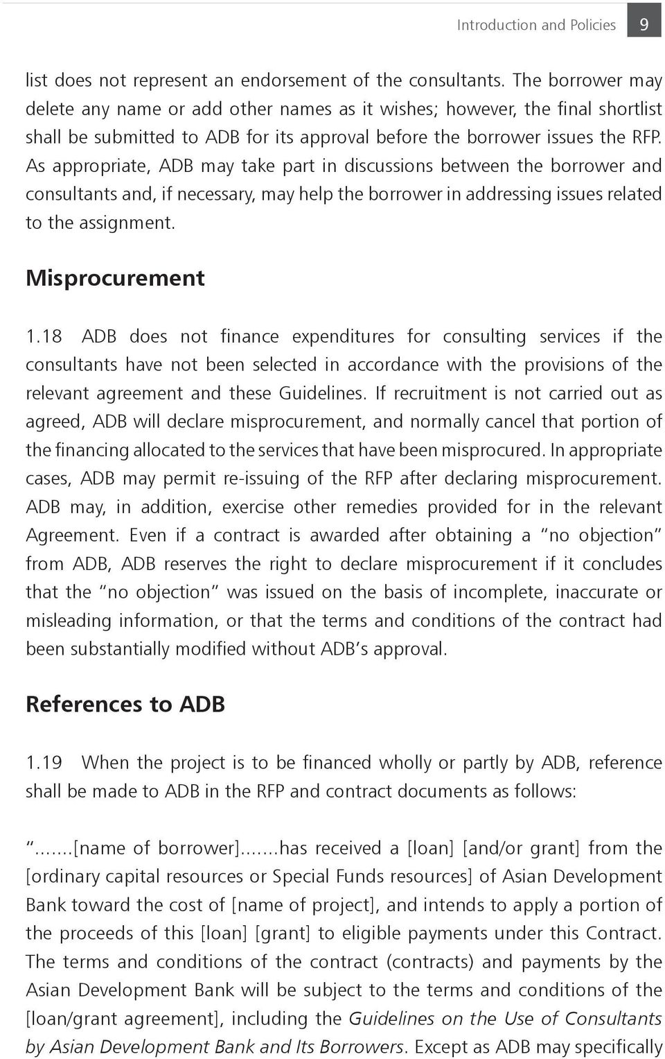 As appropriate, ADB may take part in discussions between the borrower and consultants and, if necessary, may help the borrower in addressing issues related to the assignment. Misprocurement 1.