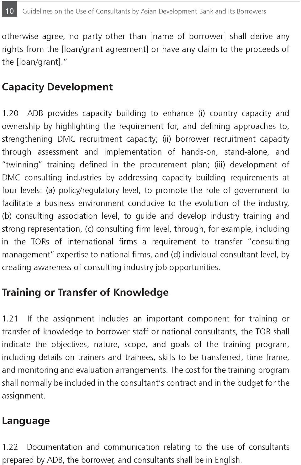20 ADB provides capacity building to enhance (i) country capacity and ownership by highlighting the requirement for, and defining approaches to, strengthening DMC recruitment capacity; (ii) borrower
