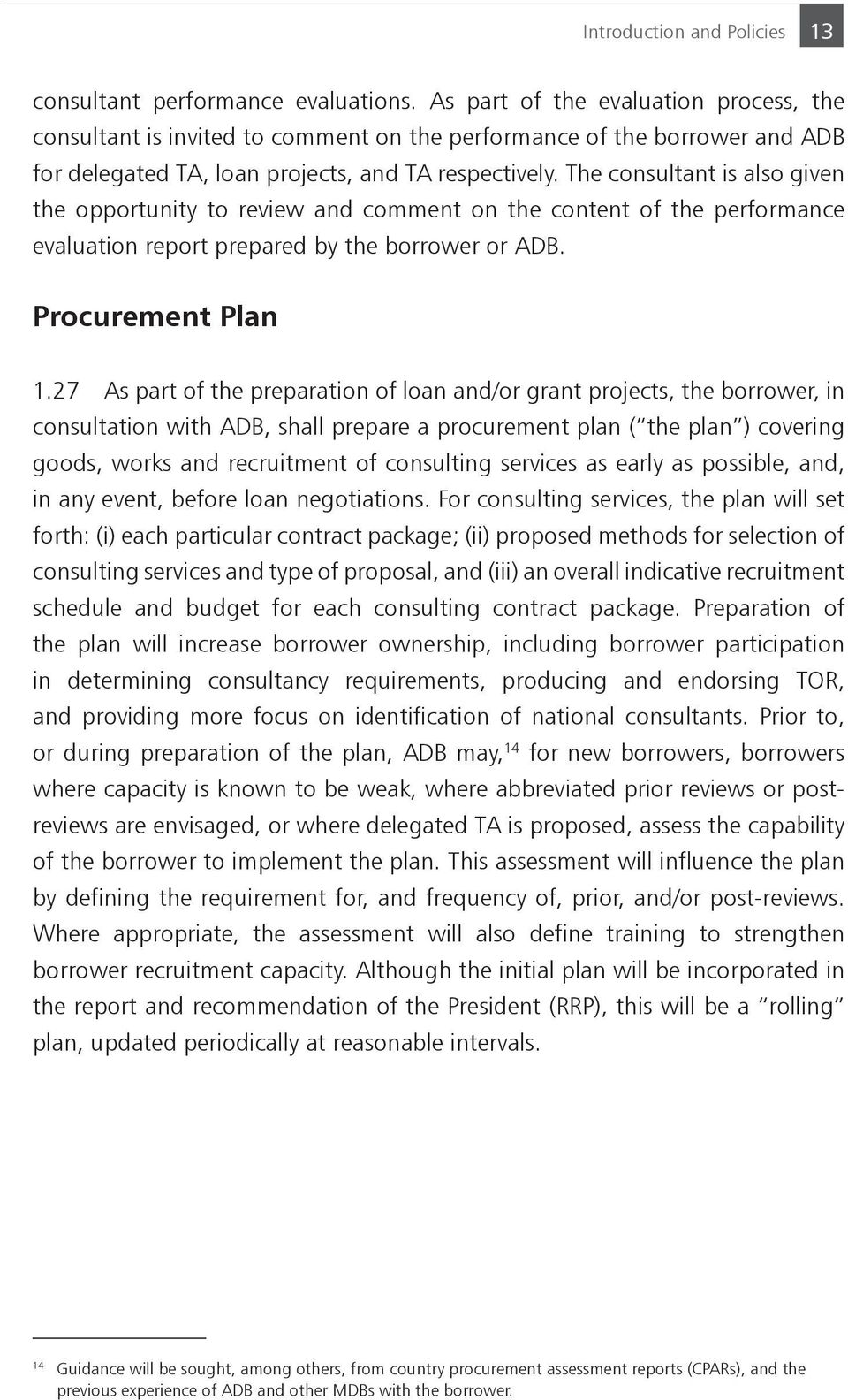 The consultant is also given the opportunity to review and comment on the content of the performance evaluation report prepared by the borrower or ADB. Procurement Plan 1.