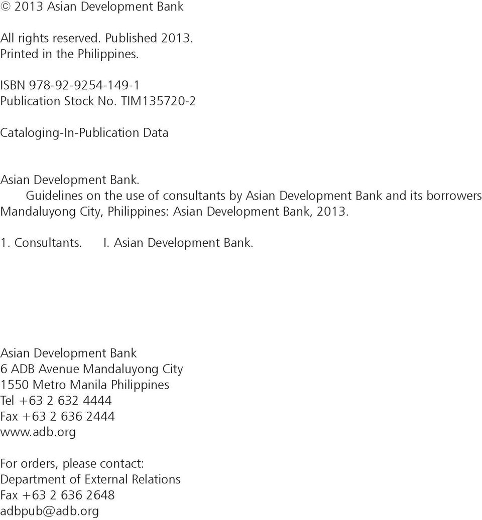 Guidelines on the use of consultants by Asian Development Bank and its borrowers Mandaluyong City, Philippines: Asian Development Bank, 2013. 1.