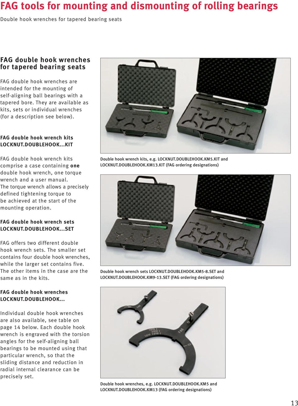 ..KIT FAG double hook wrench kits comprise a case containing one double hook wrench, one torque wrench and a user manual.
