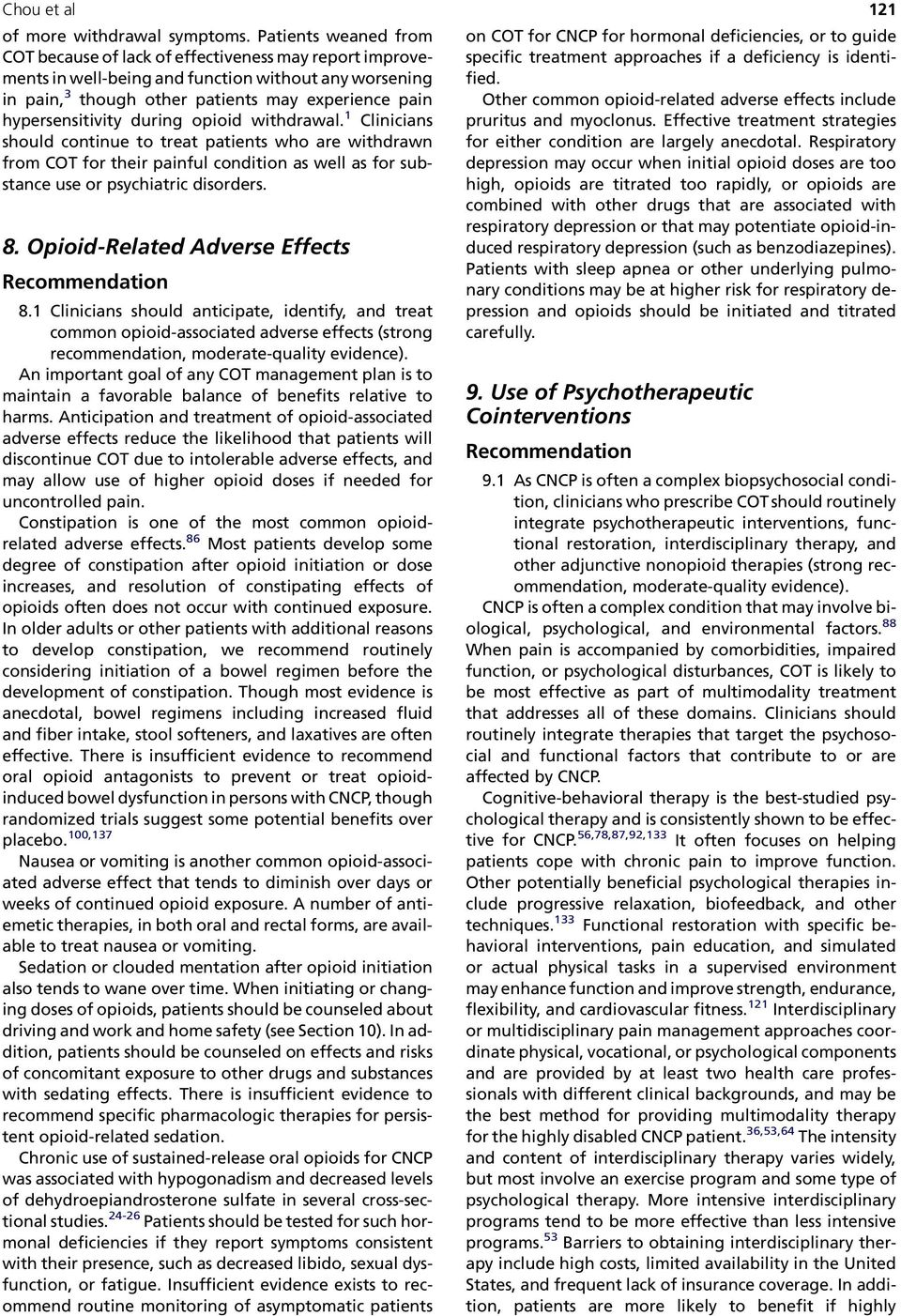 hypersensitivity during opioid withdrawal. 1 Clinicians should continue to treat patients who are withdrawn from COT for their painful condition as well as for substance use or psychiatric disorders.