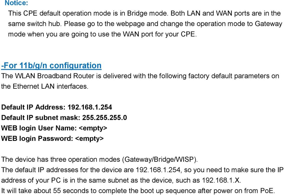 -For 11b/g/n configuration The WLAN Broadband Router is delivered with the following factory default parameters on the Ethernet LAN interfaces. Default IP Address: 192.168.1.254 Default IP subnet mask: 255.