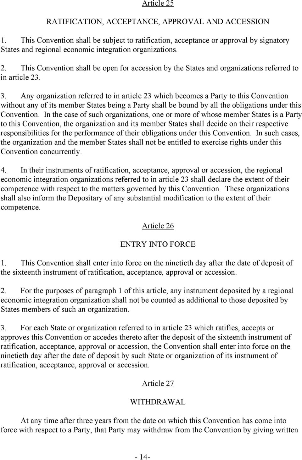 This Convention shall be open for accession by the States and organizations referred to in article 23. 3.