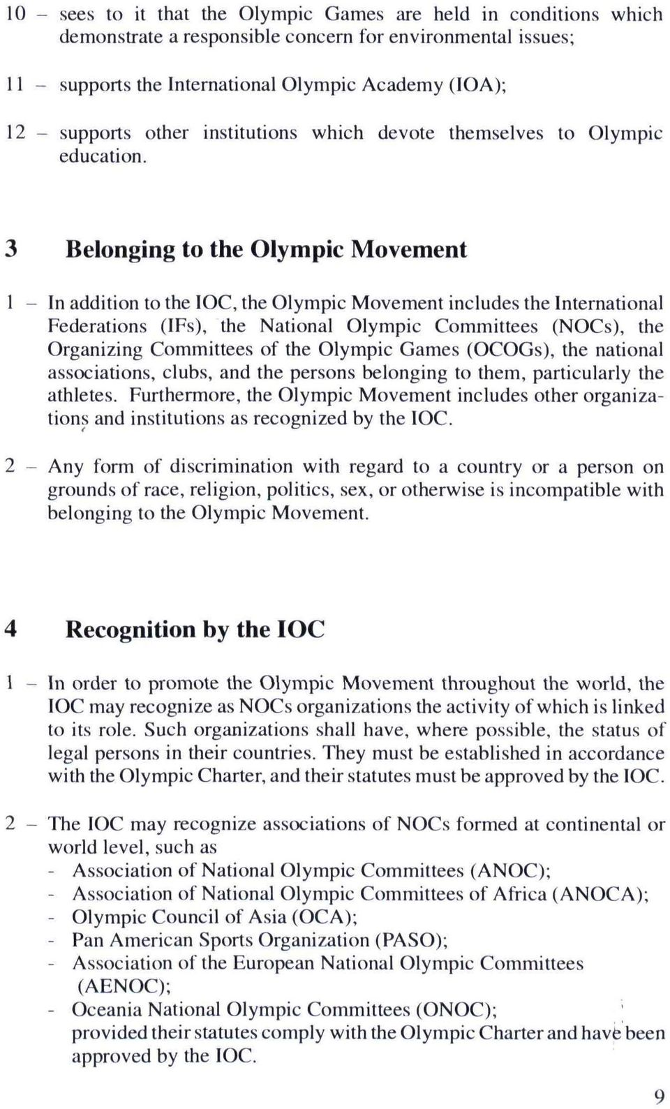 Belonging to the Olympic Movement In addition to the IOC, the Olympic Movement includes the International Federations (IFs), the National Olympic Committees (NOCs), the Organizing Committees of the